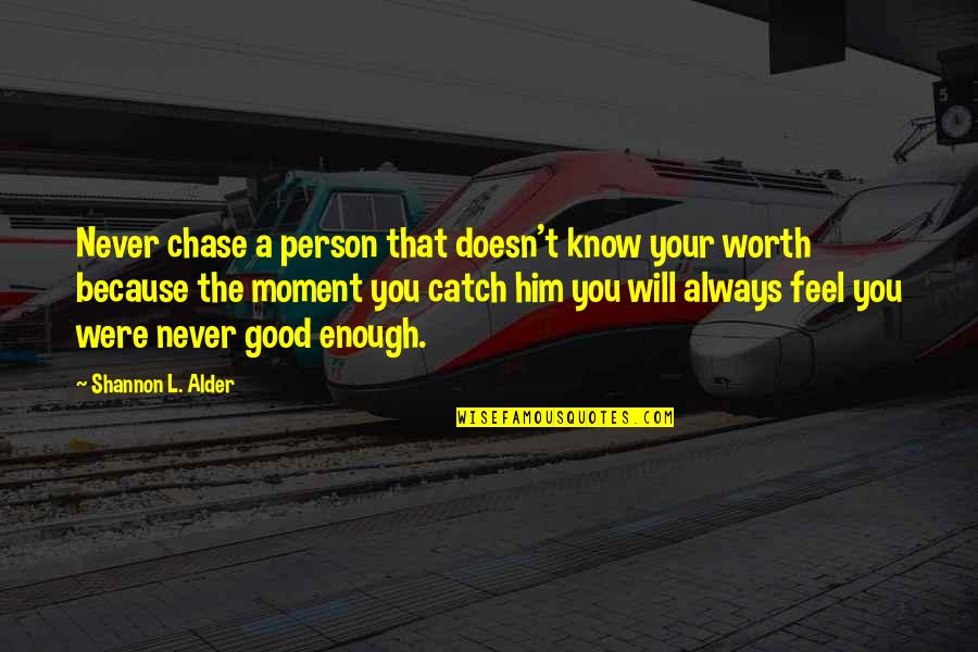 Dignity And Integrity Quotes By Shannon L. Alder: Never chase a person that doesn't know your