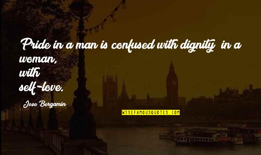 Dignity And Pride Quotes By Jose Bergamin: Pride in a man is confused with dignity;