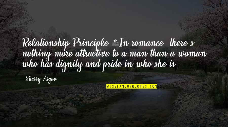 Dignity And Pride Quotes By Sherry Argov: Relationship Principle 1In romance, there's nothing more attractive
