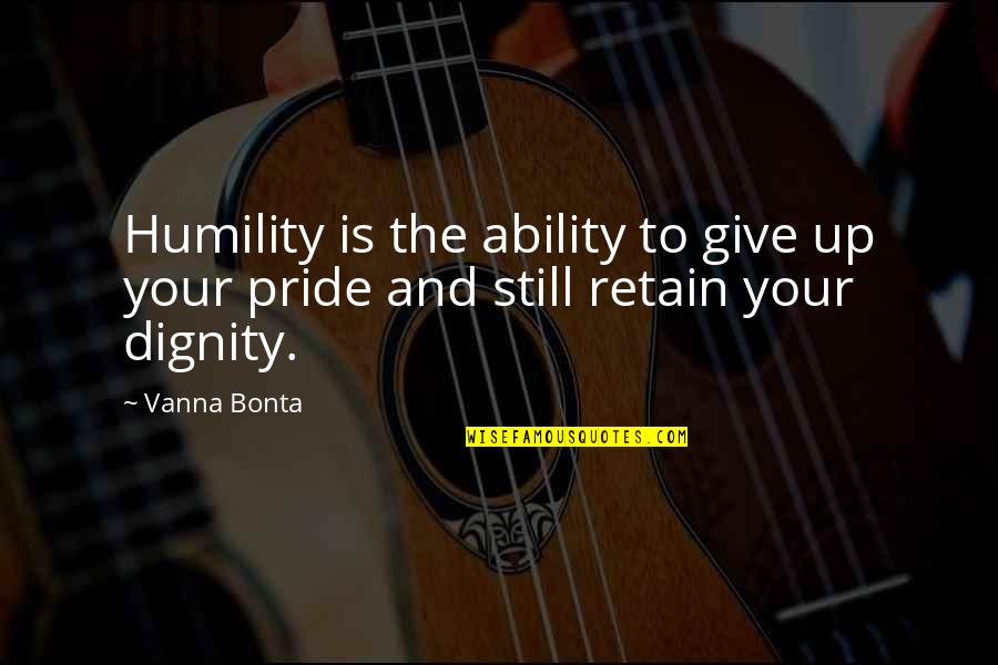 Dignity And Pride Quotes By Vanna Bonta: Humility is the ability to give up your