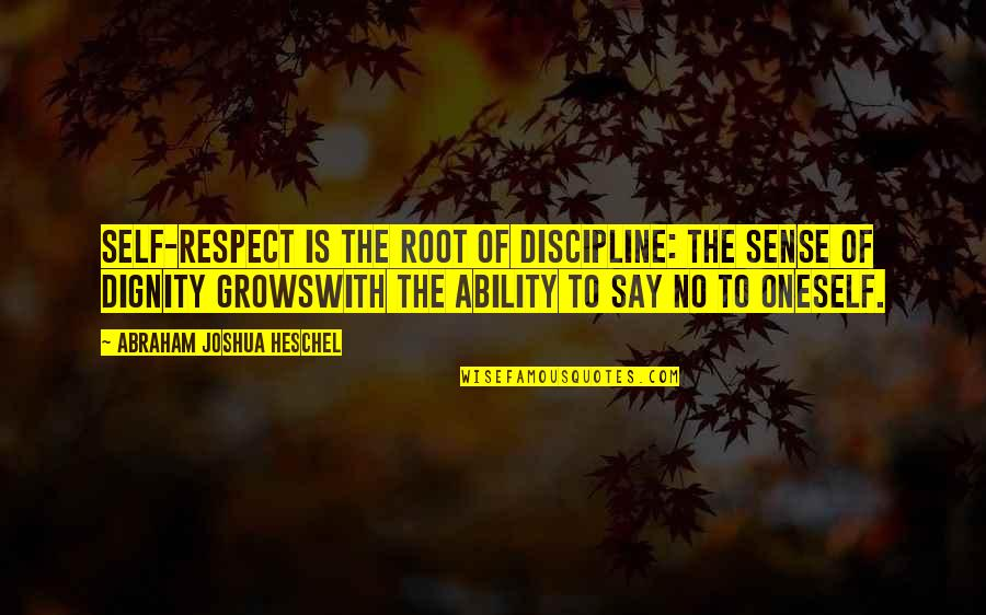 Dignity And Self Respect Quotes By Abraham Joshua Heschel: Self-respect is the root of discipline: The sense