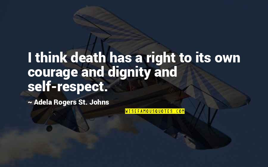 Dignity And Self Respect Quotes By Adela Rogers St. Johns: I think death has a right to its