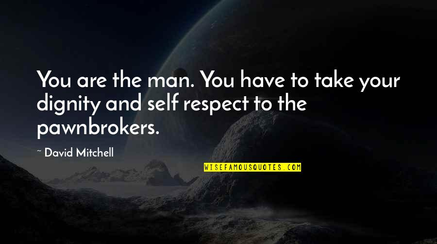 Dignity And Self Respect Quotes By David Mitchell: You are the man. You have to take