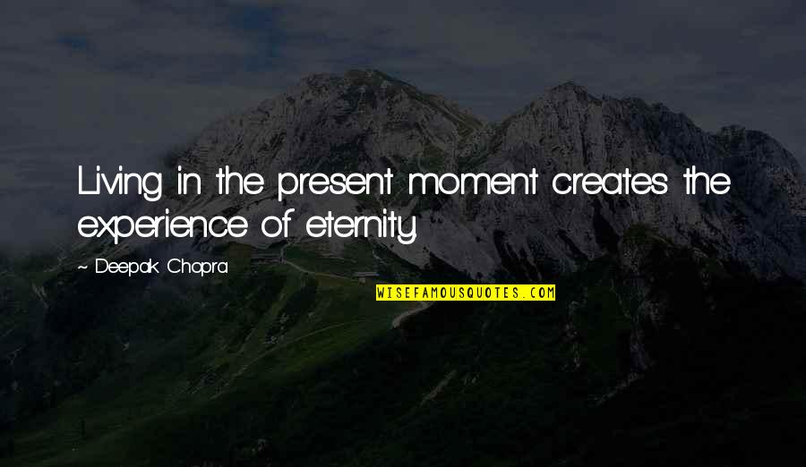 Dignity And Self Respect Quotes By Deepak Chopra: Living in the present moment creates the experience