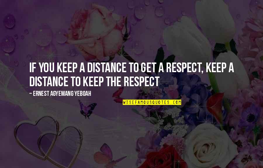 Dignity And Self Respect Quotes By Ernest Agyemang Yeboah: if you keep a distance to get a