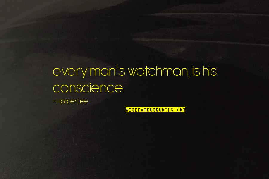 Dignity And Self Respect Quotes By Harper Lee: every man's watchman, is his conscience.