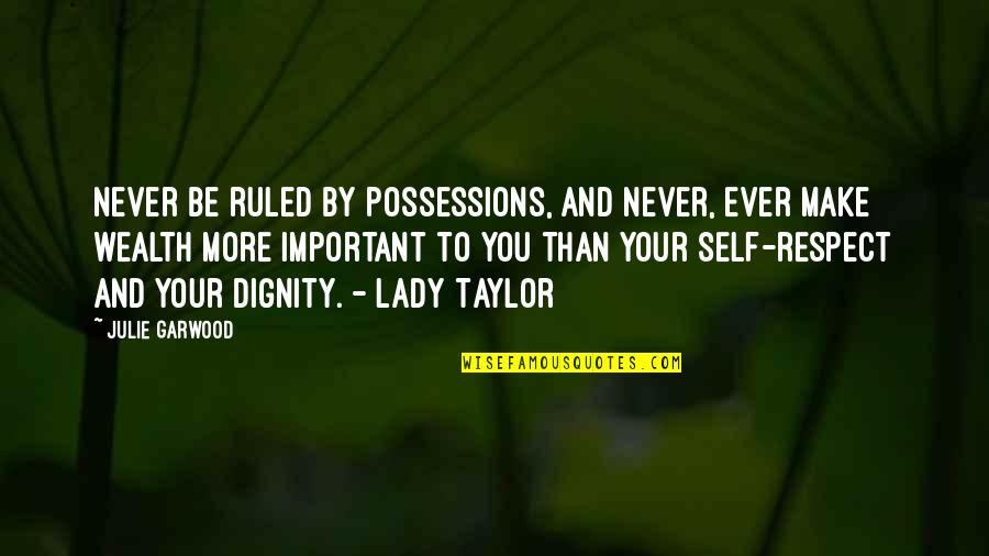 Dignity And Self Respect Quotes By Julie Garwood: Never be ruled by possessions, and never, ever