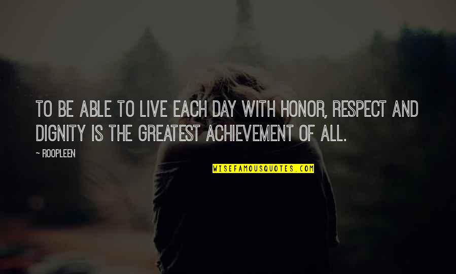 Dignity And Self Respect Quotes By Roopleen: To be able to live each day with