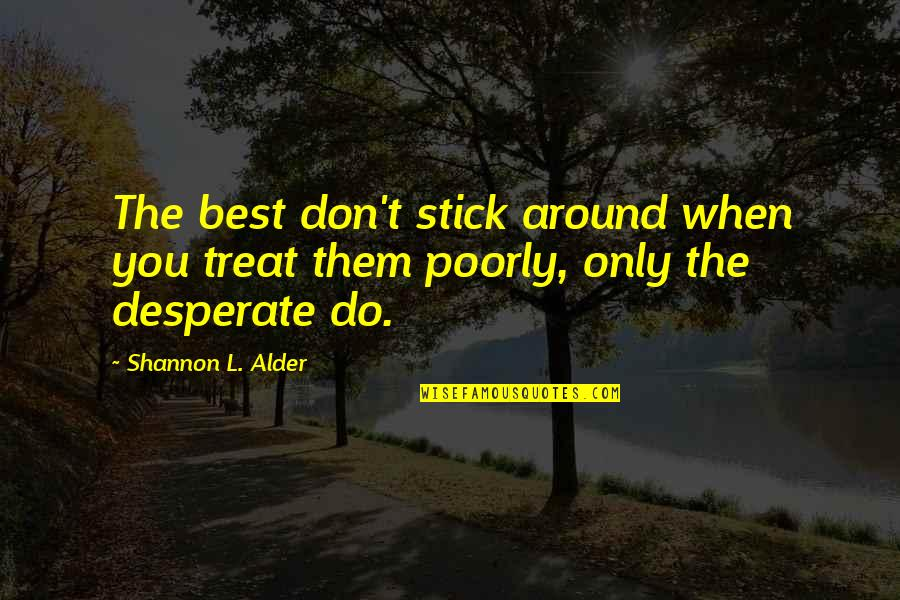 Dignity And Self Respect Quotes By Shannon L. Alder: The best don't stick around when you treat