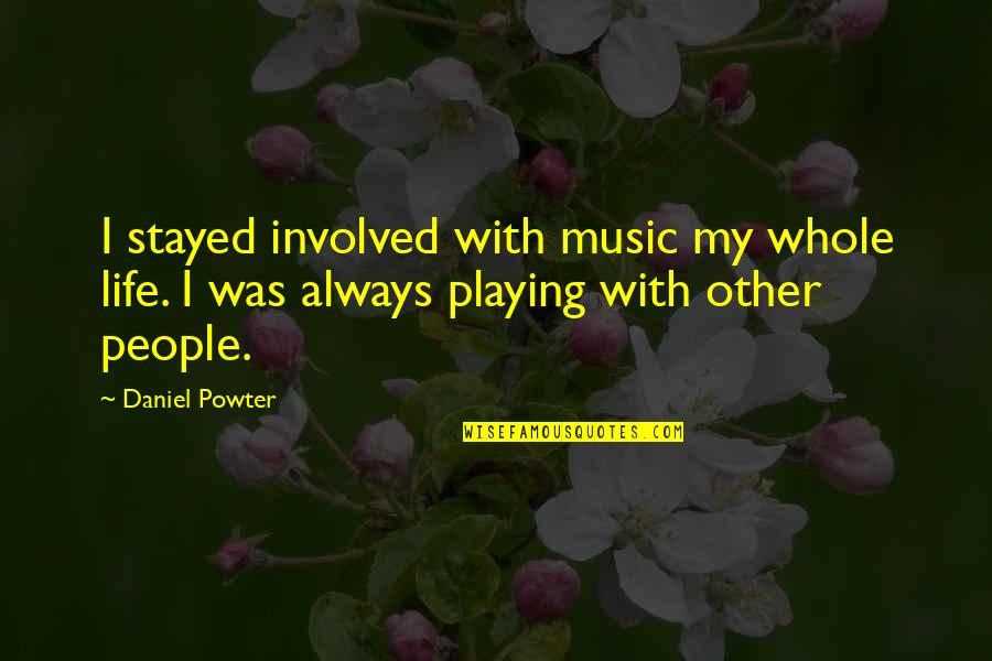 Dignity Of Labor Quotes By Daniel Powter: I stayed involved with music my whole life.