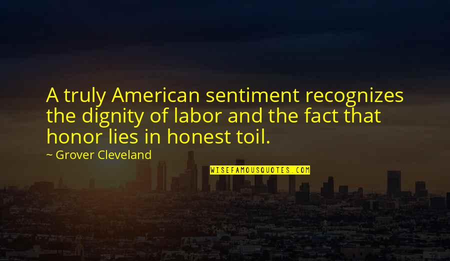 Dignity Of Labor Quotes By Grover Cleveland: A truly American sentiment recognizes the dignity of