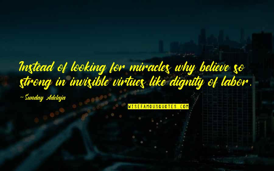 Dignity Of Labor Quotes By Sunday Adelaja: Instead of looking for miracles why believe so