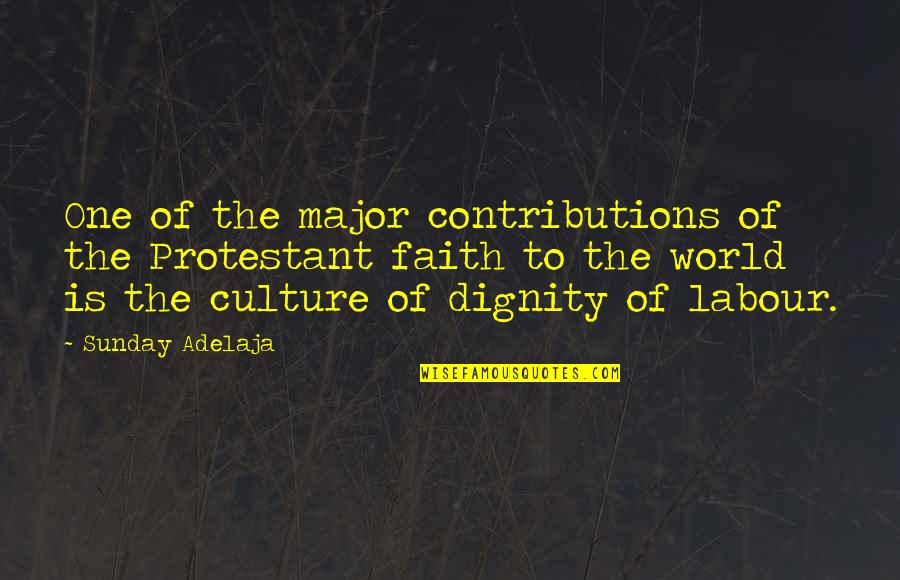 Dignity Of Labor Quotes By Sunday Adelaja: One of the major contributions of the Protestant