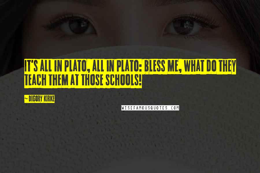 Digory Kirke quotes: It's all in Plato, all in Plato: bless me, what do they teach them at those schools!