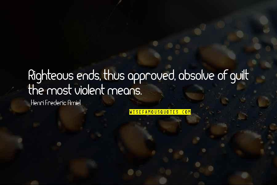 Dil Ka Rishta Quotes By Henri Frederic Amiel: Righteous ends, thus approved, absolve of guilt the