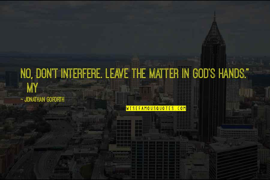 Dil Ka Rishta Quotes By Jonathan Goforth: No, don't interfere. Leave the matter in God's