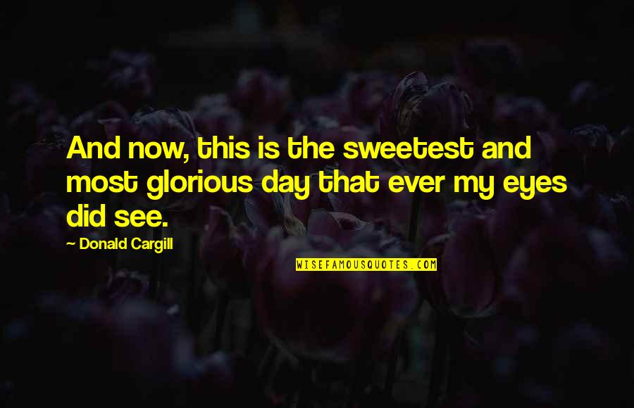 Dil Sad Quotes By Donald Cargill: And now, this is the sweetest and most