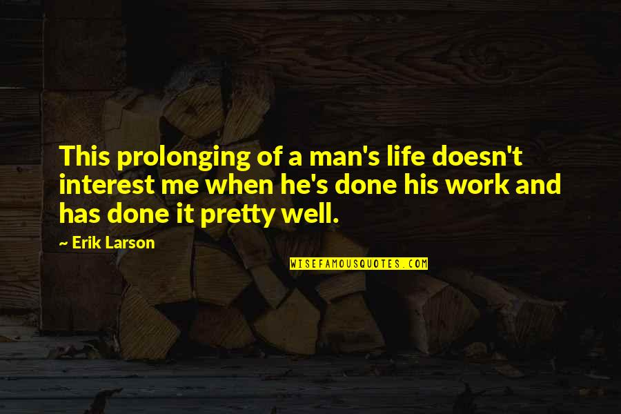 Dil Sad Quotes By Erik Larson: This prolonging of a man's life doesn't interest