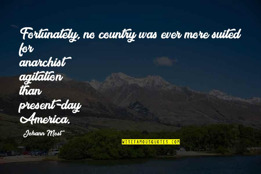 Dil Sad Quotes By Johann Most: Fortunately, no country was ever more suited for