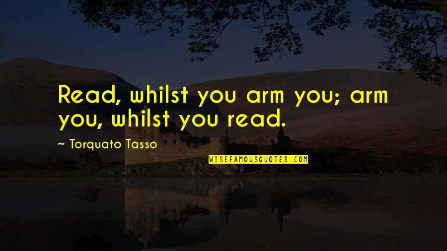 Dil Sad Quotes By Torquato Tasso: Read, whilst you arm you; arm you, whilst