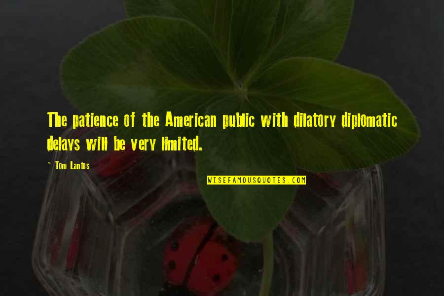 Dilatory Quotes By Tom Lantos: The patience of the American public with dilatory