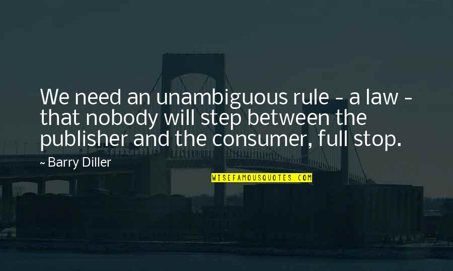 Diller's Quotes By Barry Diller: We need an unambiguous rule - a law