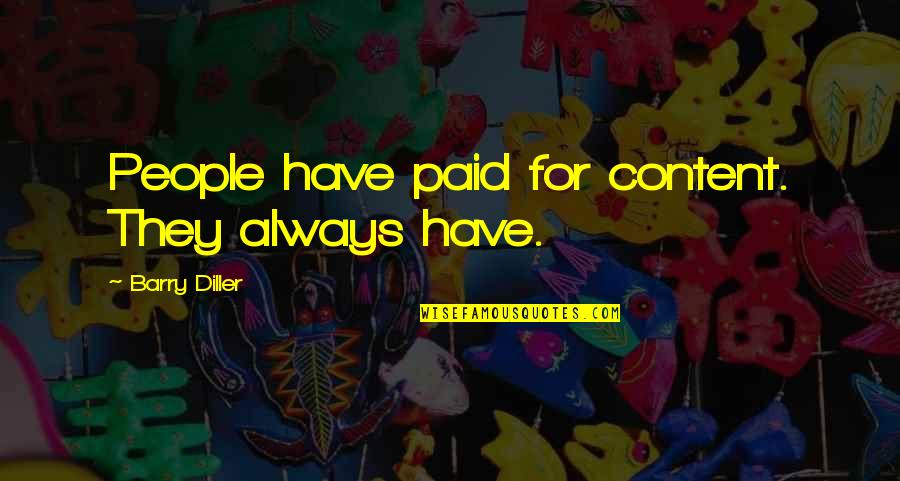 Diller's Quotes By Barry Diller: People have paid for content. They always have.