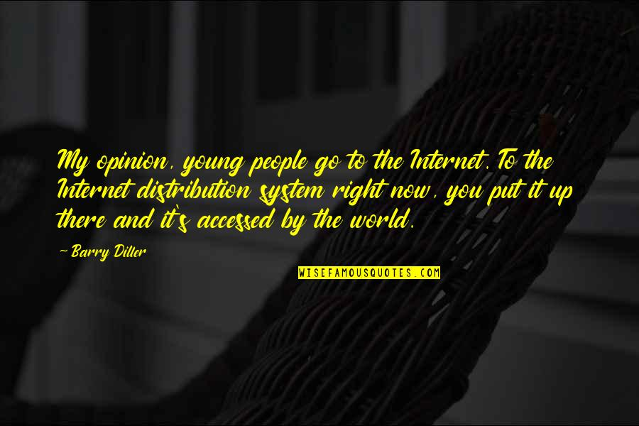 Diller's Quotes By Barry Diller: My opinion, young people go to the Internet.