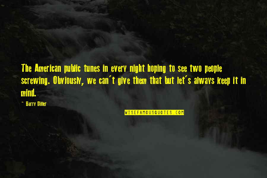 Diller's Quotes By Barry Diller: The American public tunes in every night hoping