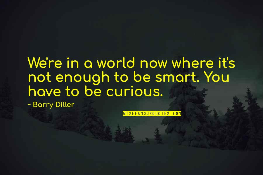 Diller's Quotes By Barry Diller: We're in a world now where it's not