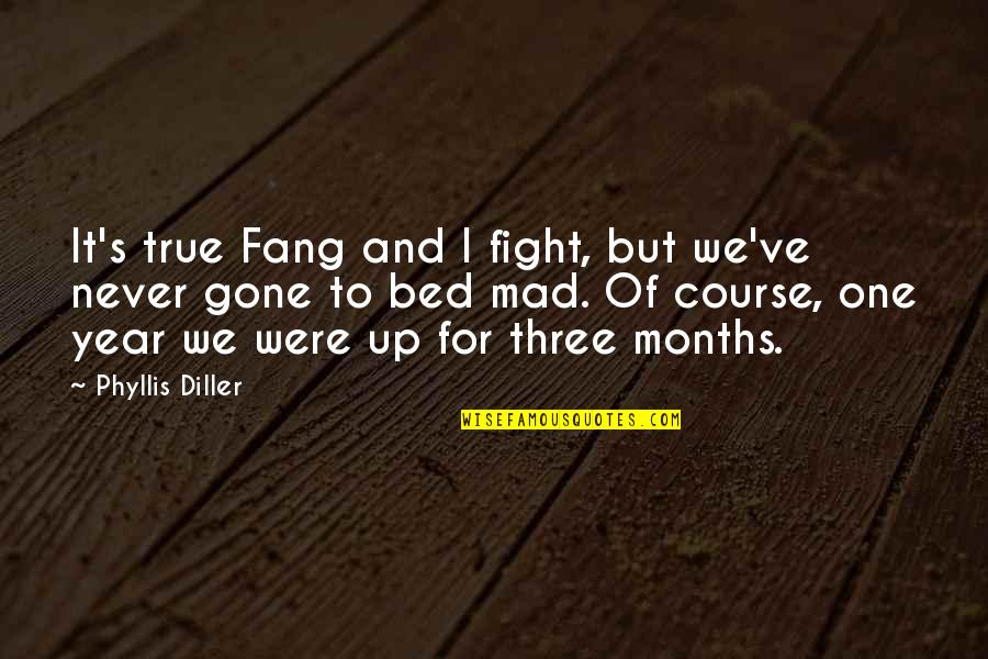 Diller's Quotes By Phyllis Diller: It's true Fang and I fight, but we've