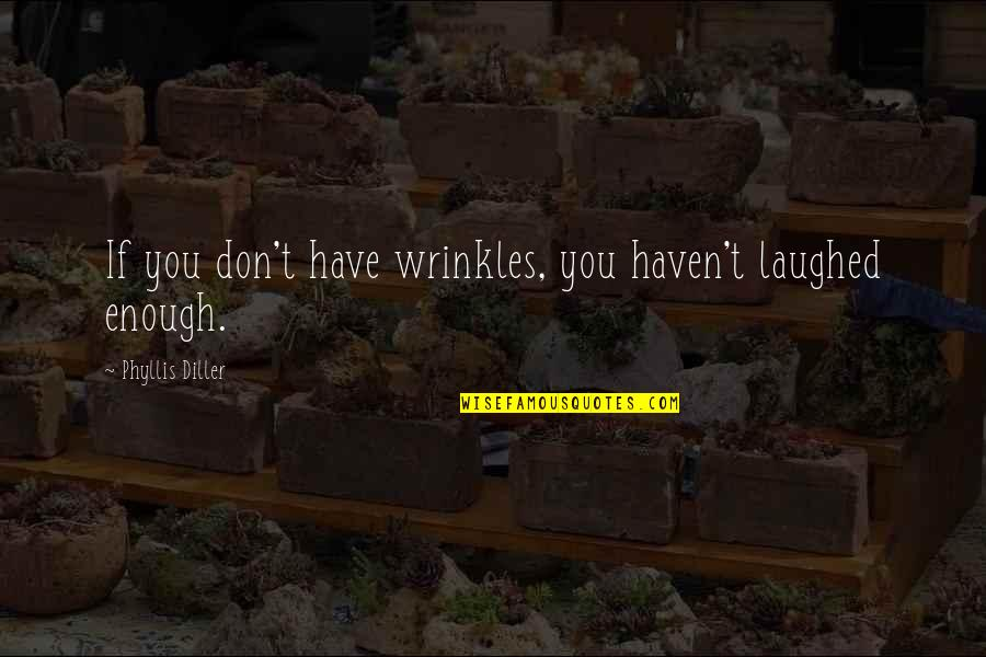 Diller's Quotes By Phyllis Diller: If you don't have wrinkles, you haven't laughed