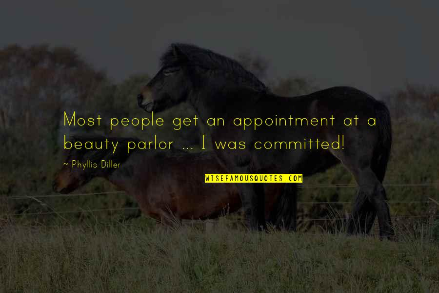 Diller's Quotes By Phyllis Diller: Most people get an appointment at a beauty