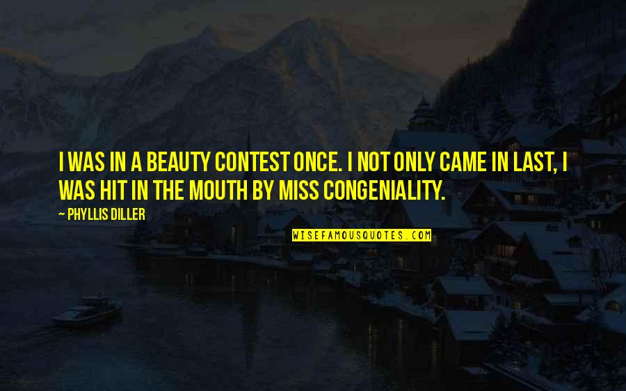 Diller's Quotes By Phyllis Diller: I was in a beauty contest once. I