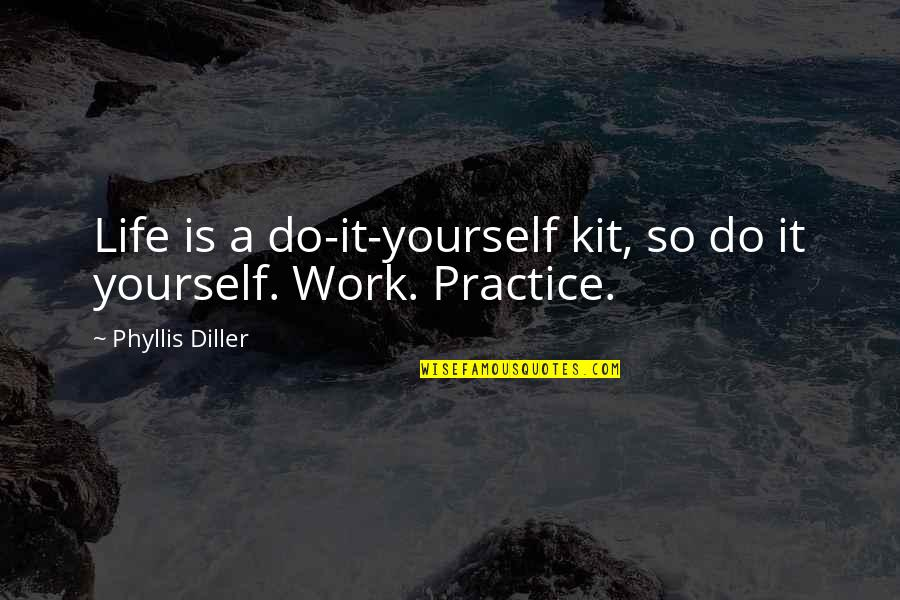 Diller's Quotes By Phyllis Diller: Life is a do-it-yourself kit, so do it