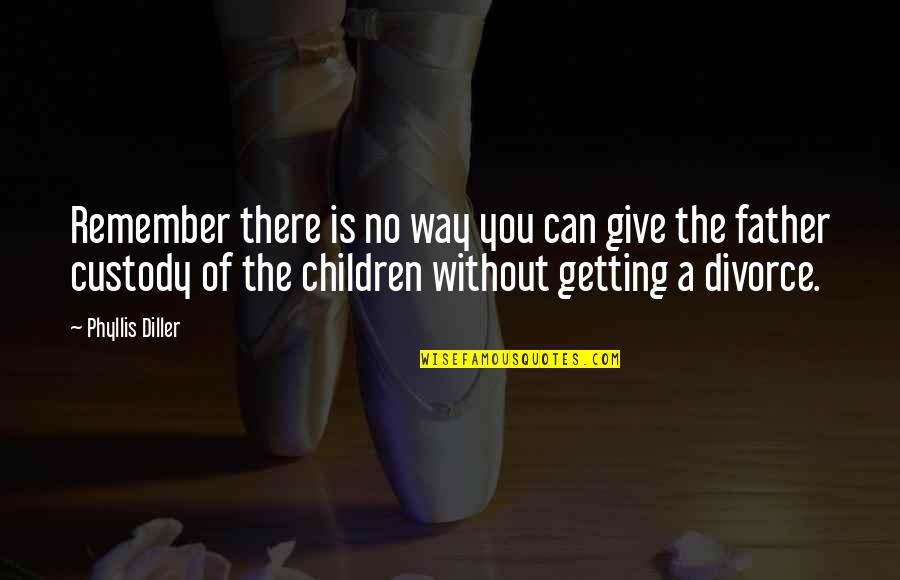 Diller's Quotes By Phyllis Diller: Remember there is no way you can give