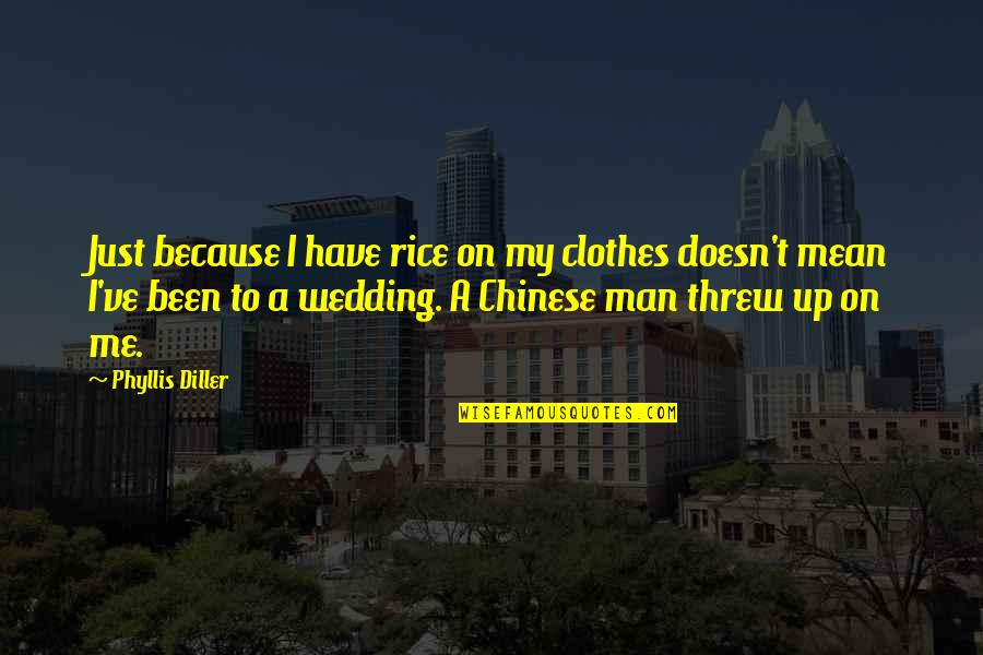 Diller's Quotes By Phyllis Diller: Just because I have rice on my clothes