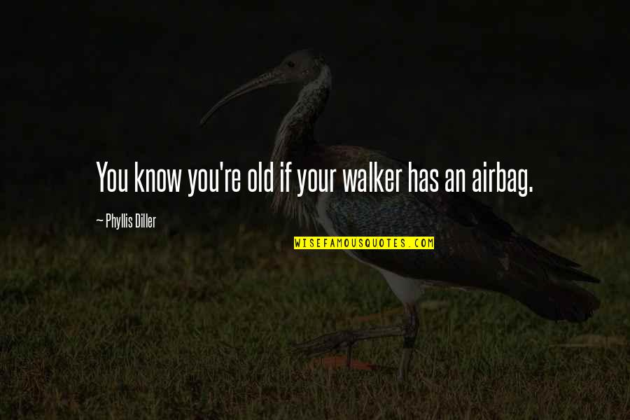 Diller's Quotes By Phyllis Diller: You know you're old if your walker has