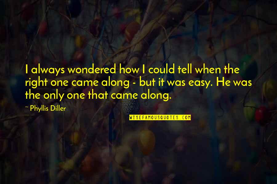 Diller's Quotes By Phyllis Diller: I always wondered how I could tell when