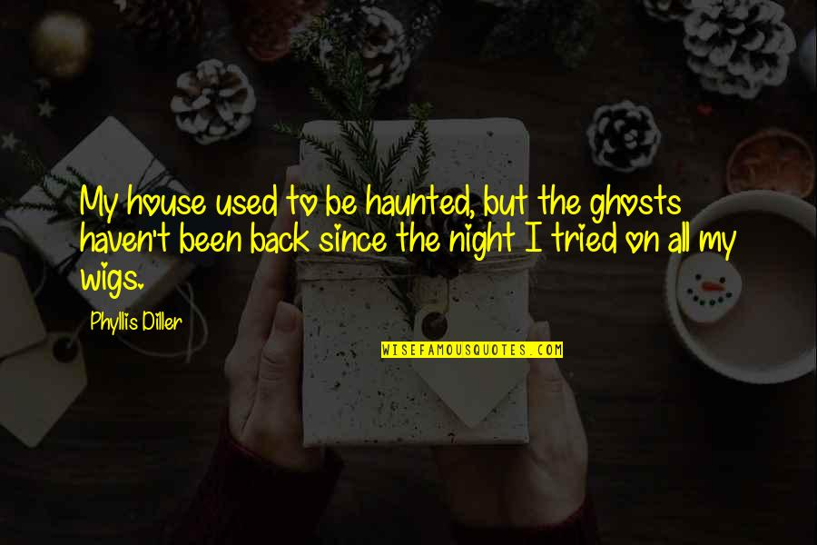 Diller's Quotes By Phyllis Diller: My house used to be haunted, but the