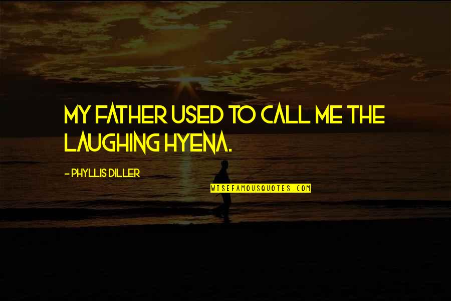 Diller's Quotes By Phyllis Diller: My father used to call me the laughing