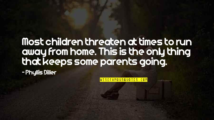 Diller's Quotes By Phyllis Diller: Most children threaten at times to run away