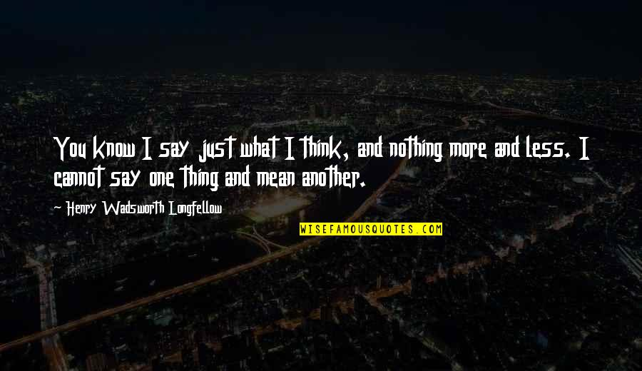 Dilligaf Quotes By Henry Wadsworth Longfellow: You know I say just what I think,