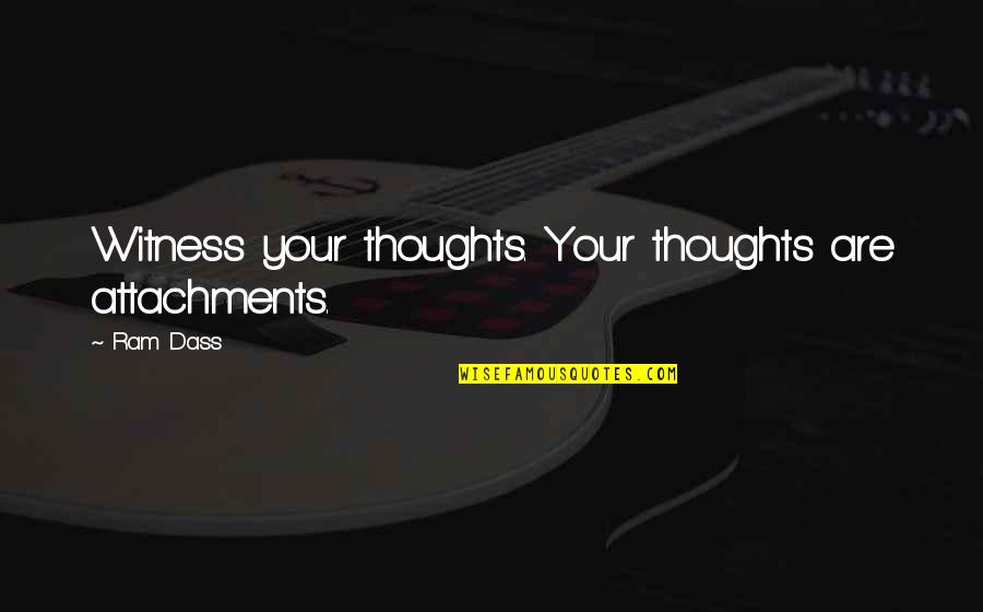 Dilligaf Quotes By Ram Dass: Witness your thoughts. Your thoughts are attachments.