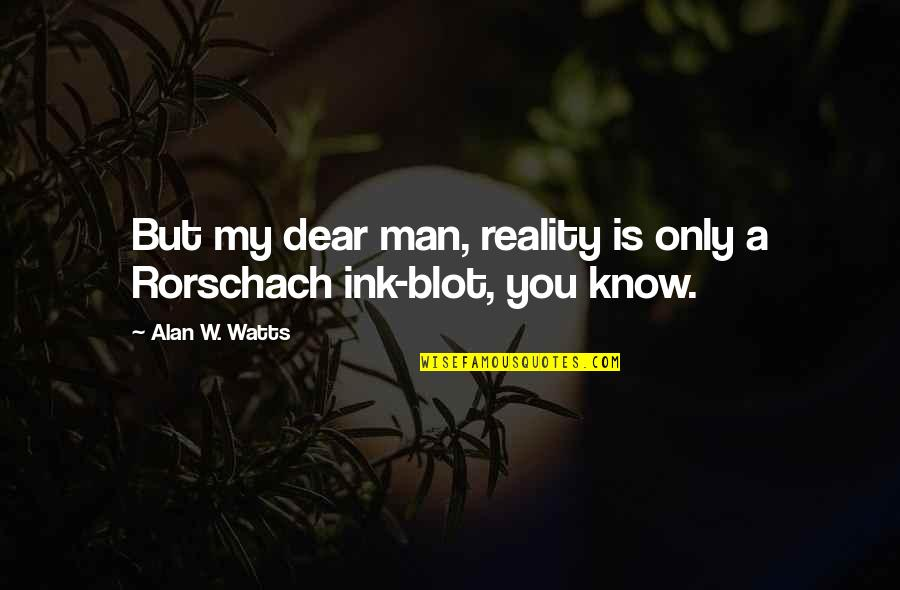 Dillon Francis Quotes By Alan W. Watts: But my dear man, reality is only a