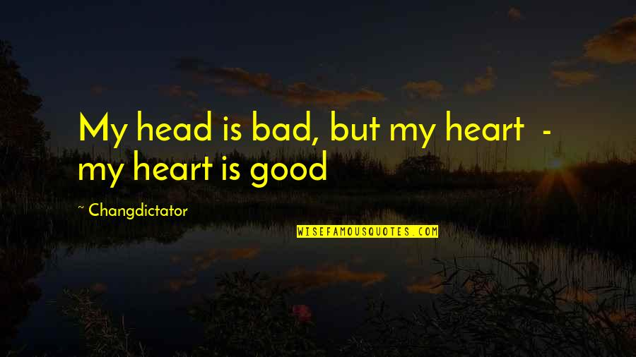 Dillon Francis Quotes By Changdictator: My head is bad, but my heart -
