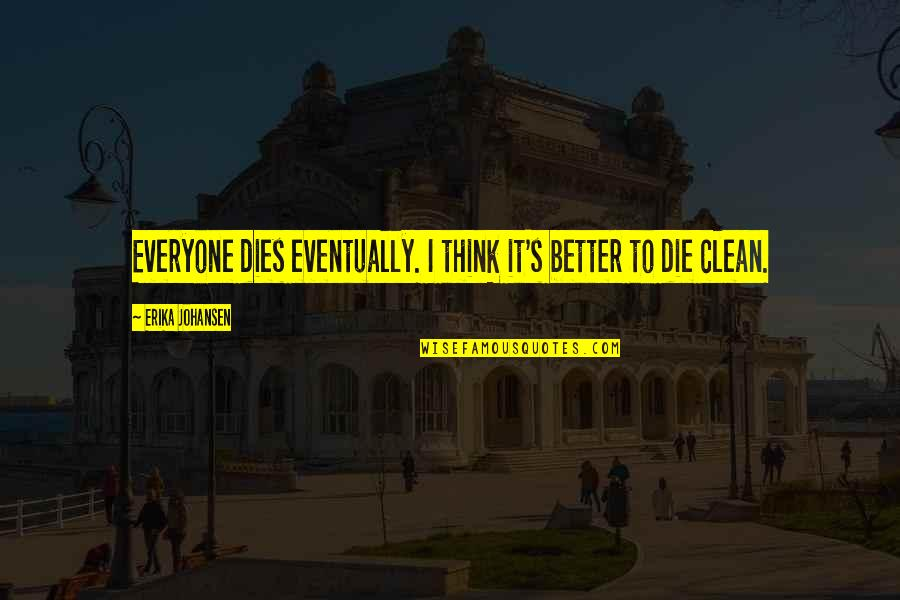 Dillon Francis Quotes By Erika Johansen: Everyone dies eventually. I think it's better to