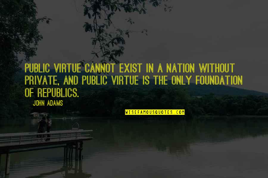 Dillon Francis Quotes By John Adams: Public virtue cannot exist in a nation without