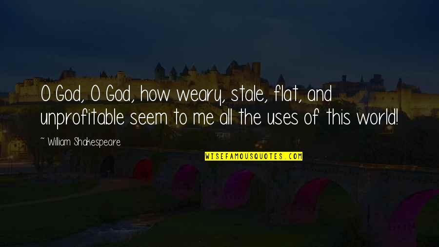 Dillon Francis Quotes By William Shakespeare: O God, O God, how weary, stale, flat,