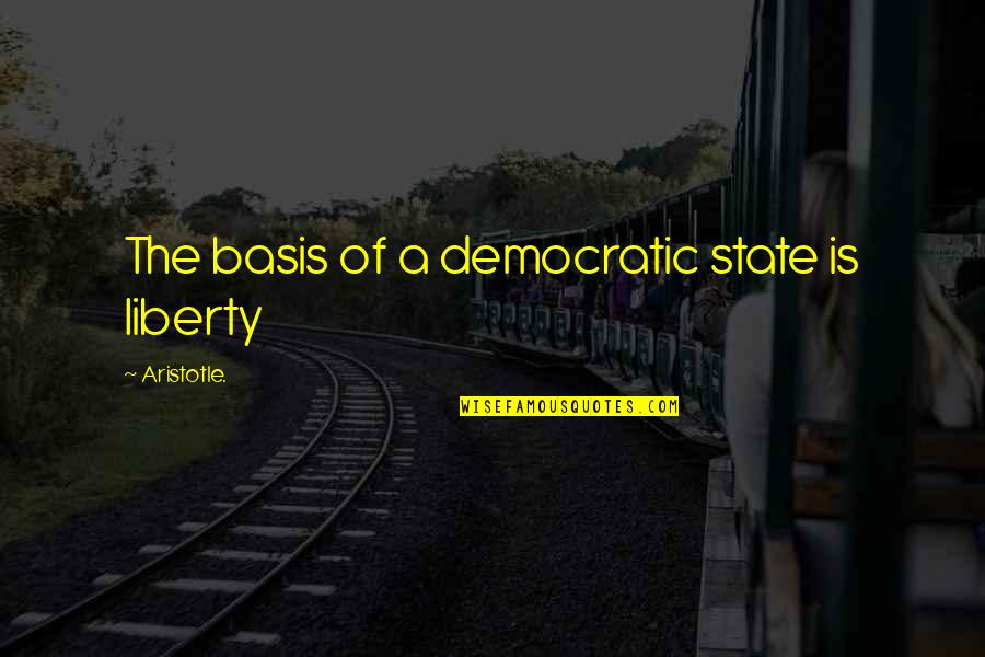 Dilwale Dulhania Le Jayenge Quotes By Aristotle.: The basis of a democratic state is liberty